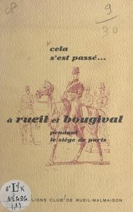 Lions club de Rueil-Malmaison - Cela s'est passé à Rueil et Bougival (1). Pendant le siège de Paris.