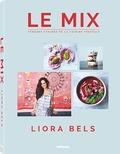Liora Bels - Le Mix - Tendres fusions de la cuisine végétale.