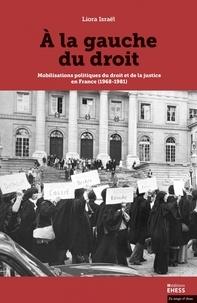 Liora Israël - A la gauche du droit - Mobilisations politiques du droit et de la justice en France (1968-1981).