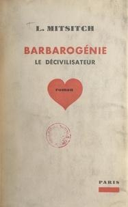 Lioubomir Mitsitch - Barbarogénie le décivilisateur.