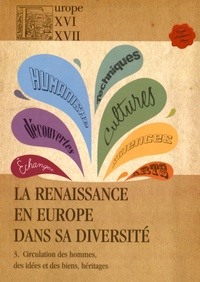 Lioudmila Chvedova et Michel Deshaies - La Renaissance en Europe dans sa diversité - Tome 3, Circulation des hommes, des idées et des biens, héritages.