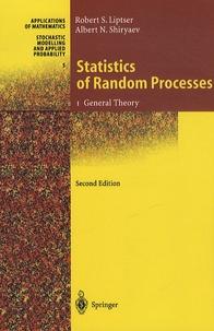 Lipster et Albert Nicolaevich Shiryaev - Statistics of Random Processes - Volume 1, General Theory.