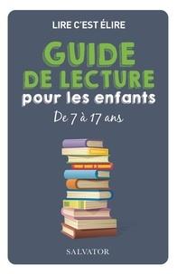 Lire c'est Elire - Guide de lecture pour les enfants de 7 à 17 ans.