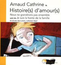 Arnaud Cathrine - Histoire(s) d'amour(s) - Nous ne grandirons pas ensemble suivi de Je suis la honte de la famille. 2 CD audio