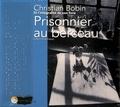 Christian Bobin - Prisonnier au berceau. 2 CD audio