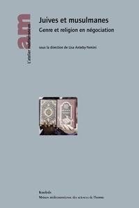 Lisa Anteby-Yemini - Juives et musulmanes - Genre et religion en négociation.