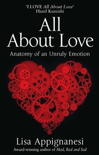 Lisa Appignanesi - All About Love - Anatomy of an Unruly Emotion.