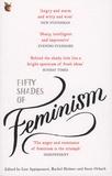 Lisa Appignanesi et Rachel Holmes - Fifty Shades of Feminism.