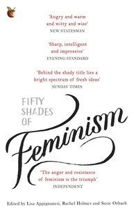 Lisa Appignanesi et Rachel Holmes - Fifty Shades of Feminism.