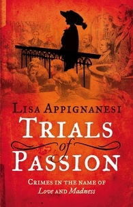 Lisa Appignanesi - Trials of Passion - Crimes in the Name of Love and Madness.