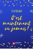 LISA BALMAT - C'est maintenant ou jamais.