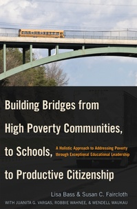 Lisa Bass et Susan c. Faircloth - Building Bridges from High Poverty Communities, to Schools, to Productive Citizenship - A Holistic Approach to Addressing Poverty through Exceptional Educational Leadership.