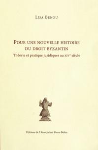 Lisa Bénou - Pour une nouvelle histoire du droit byzantin - Théorie et pratique juridiques au XIVe siècle.
