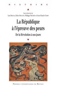 Lisa Bogani et Julien Bouchet - La République à l'épreuve des peurs - De la Révolution à nos jours.