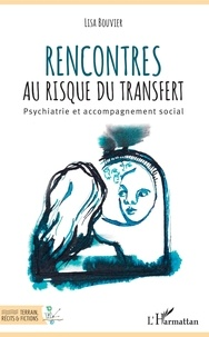 Lisa Bouvier - Rencontres au risque du transfert - Psychiatrie et accompagnement social.