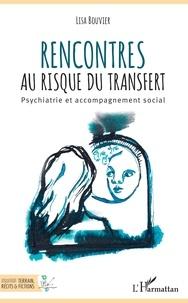 Rencontres au risque du transfert- Psychiatrie et accompagnement social - Lisa Bouvier pdf epub