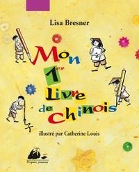 Lisa Bresner et Catherine Louis - Mon 1er livre de chinois.