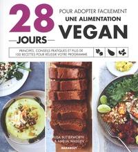 Lisa Butterworth et Amelia Wasiliev - 28 jours pour adopter facilement une alimentation vegan - Principes, conseils pratiques et plus de 100 recettes pour réussir votre programme.