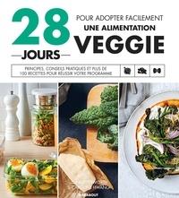 Lisa Butterworth et Caroline Hwang - 28 jours pour adopter facilement une alimentation veggie - Principes, conseils pratiques et plus de 100 recettes pour réussir votre programme.