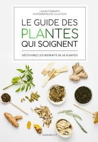 Lisa Butterworth - Le guide des plantes qui soignent - Découvrez les bienfaits de 65 plantes.
