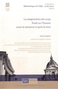 La catégorisation des corps- Etude sur l'humain avant la naissance et après la mort - Lisa Carayon |