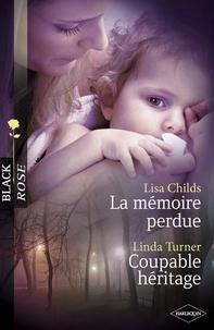 Lisa Childs et Linda Turner - La mémoire perdue - Coupable héritage (Harlequin Black Rose).