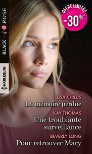 Lisa Childs et Kay Thomas - La mémoire perdue ; Une troublante surveillance ; Pour retrouver Mary.