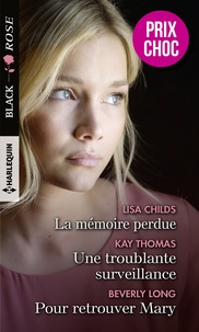 Lisa Childs et Kay Thomas - La mémoire perdue - Une troublante surveillance - Pour retrouver Mary.