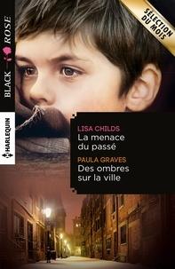 Lisa Childs et Paula Graves - La menace du passé - Des ombres sur la ville.