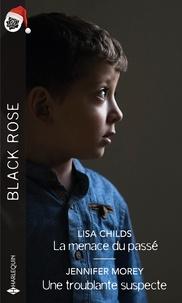Lisa Childs et Jennifer Morey - La menace du passé - Une troublante suspecte.