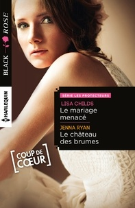 Lisa Childs et Jenna Ryan - Le mariage menacé - Le château des brumes - T1 - Les protecteurs.