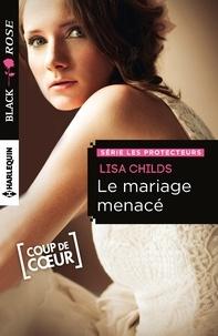 Lisa Childs - Le mariage menacé - T1 - Les protecteurs.