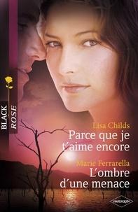 Lisa Childs et Marie Ferrarella - Parce que je t'aime encore - L'ombre d'une menace (Harlequin Black Rose).