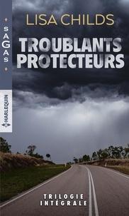 Lisa Childs - Troublants protecteurs - Le mariage menacé ; Un engagement à haut risque ; Une mystérieuse inconnue.