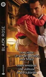 Lisa Childs et Karen Whiddon - Un garde du corps pour Maisy - Une visiteuse trop troublante.