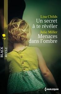 Lisa Childs et Julie Miller - Un secret à te révéler - Menaces dans l'ombre.