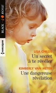 Lisa Childs et Kimberly Van Meter - Un secret à te révéler - Une dangereuse révélation.