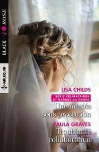 Lisa Childs et Paula Graves - Une mariée sous protection - Troublante collaboration.