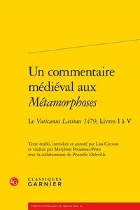 Lisa Ciccone - Un commentaire médiéval aux Métamorphoses - Le Vaticanus Latinus 1479, Livres I à V.