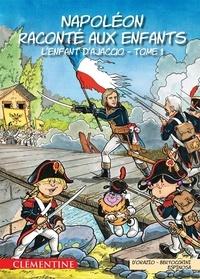 Lisa d' Orazio et Frédéric Bertocchini - Napoléon raconté aux enfants Tome 1 : L'enfant d'Ajaccio.