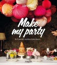 Make my party- Do it yourself, recettes et plus encore - Lisa Gachet |