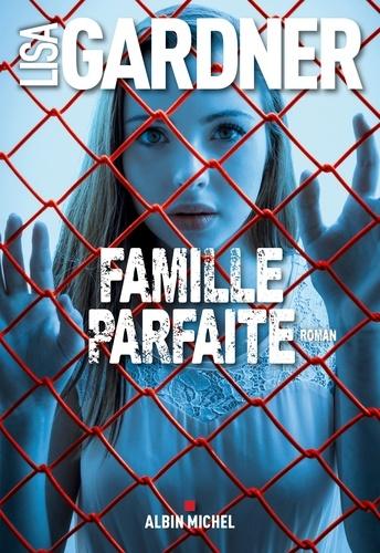 Famille parfaite - Lisa Gardner - Format ePub - 9782226385635 - 8,99 €