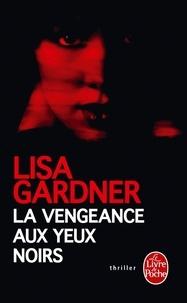 Lisa Gardner - La Vengeance aux yeux noirs.