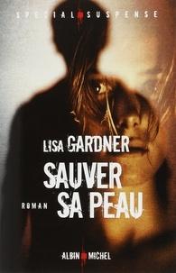 Lisa Gardner et Lisa Gardner - Sauver sa peau.