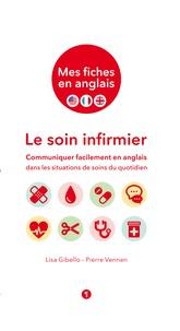 Lisa Gibello et Pierre Vennen - Mes fiches en anglais - Le soin infirmier.