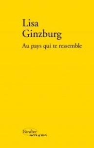 Lisa Ginzburg - Au pays qui te ressemble.
