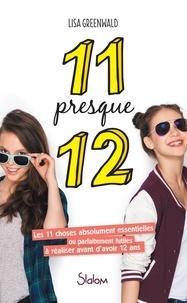 Lisa Greenwald - 11 presque 12 - Les 11 choses absolument essentielles ou parfaitement futiles à réaliser avant d'avoir 12 ans.