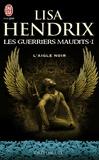 Lisa Hendrix - Les guerriers maudits Tome 1 : L'aigle noir.