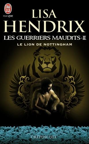 Lisa Hendrix - Les guerriers maudits Tome 2 : Le lion de Nottingham.