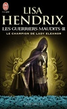 Lisa Hendrix - Les guerriers maudits Tome 3 : Le champion de lady Eleanor.